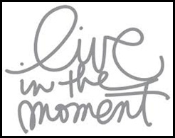 live in the moment